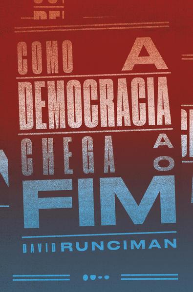 Como a democracia chega ao fim, livro de David Runciman