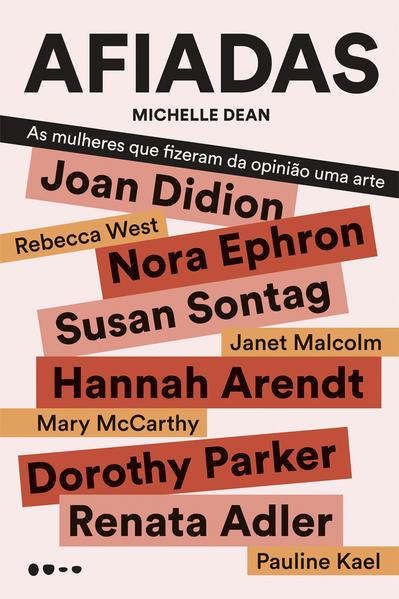 Afiadas - As mulheres que fizeram da opinião uma arte, livro de Michelle Dean