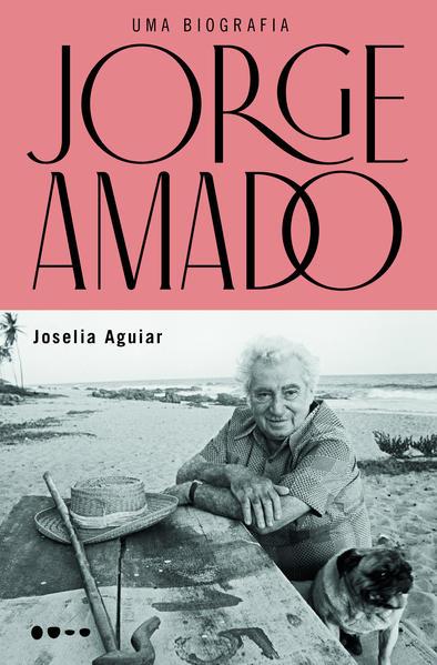 Jorge Amado - Uma biografia, livro de Josélia Aguiar
