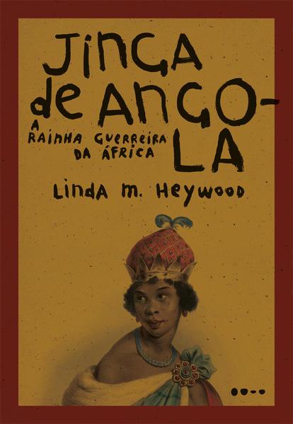 Jinga de Angola: A rainha guerreira da África, livro de Linda M. Heywood