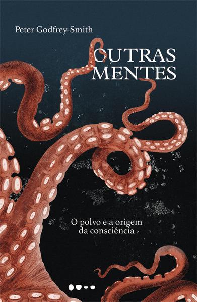 Outras Mentes: O Polvo e a origem da consciência, livro de Peter Godfrey-Smith