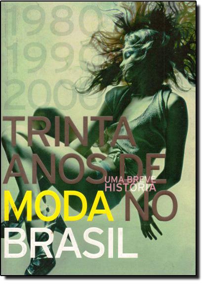 Trinta Anos de Moda no Brasil: Uma Breve História, livro de Ricardo Feldman