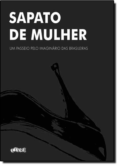 Sapato de Mulher: Um Passeio Imaginário das Brasileiras, livro de Eliana Castro