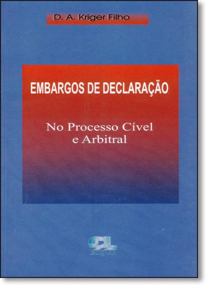 Embargos de Declaração no Processo Cível e Arbitral, livro de D. A. Kriger Filho