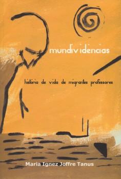 Mundividências. História de vida de migrantes professores, livro de Maria Ignez Joffre Tanus, João Ricardo Xavier