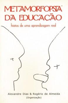 Metamorfopsia da educação. Hiatos de uma aprendizagem real, livro de Alexandre Dias, Rogério de Almeida, João Ricardo Xavier
