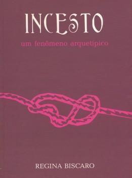 Incesto. Um fenômeno arquetípico, livro de Regina Biscaro, João Ricardo Xavier