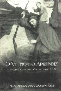 O velho e o aprendiz. O imaginário em experiências com o AT-9, livro de Altair Macedo Lahud Loureiro, William C. Amaral