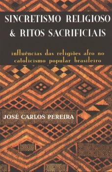 Sincretismo religioso e ritos sacrificiais. Influências das religiões afro no catolicismo popular brasileiro, livro de José Carlos Pereira, William C. Amaral