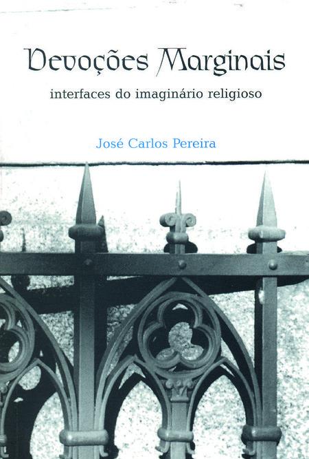 Devoções marginais: interfaces do imaginário religioso, livro de José Carlos Pereira
