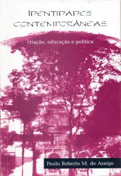 Identidades contemporâneas. Criação, educação e política, livro de Paulo Roberto M. de Araújo
