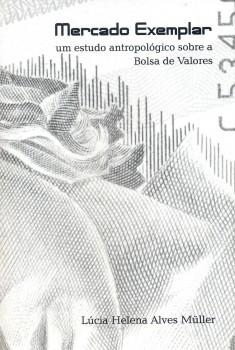 Mercado exemplar. Um estudo antropológico sobre a bolsa de valores, livro de Lúcia Helena Alves Müller