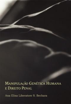Manipulação genética humana e direito penal, livro de Ana Elisa Liberatore S. Bechara, João Ricardo Xavier