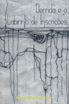 Derrida e o labirinto de inscrições, livro de Rafael Haddock-Lobo, William C. Amaral