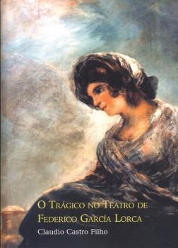 O trágico no teatro de Federico García Lorca, livro de Claudio Castro Filho