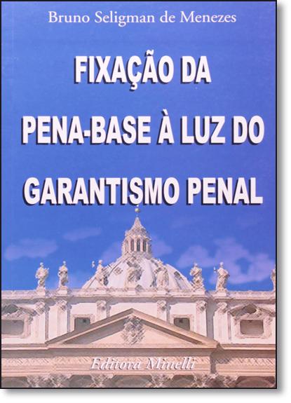 Fixação de Pena Base a Luz do Garantismo Penal, livro de Bruno Seligman
