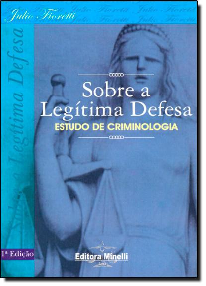 Sobre a Legítima Defesa: Estudo de Criminologia, livro de Julio Fioretti