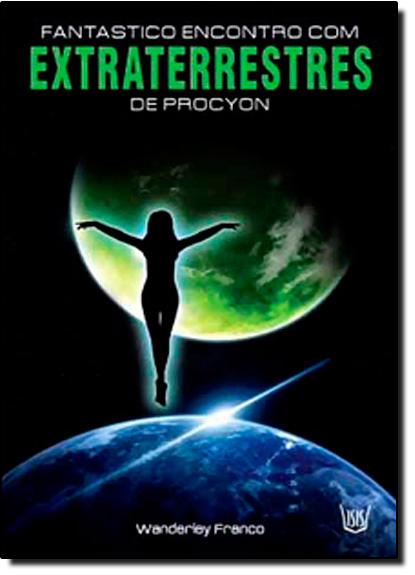 Fantástico Encontro com Extraterrestres de Procyon, livro de Wanderley Franco