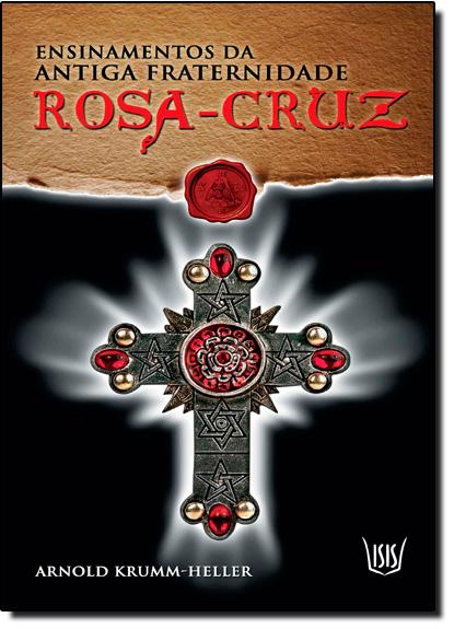 Ensinamentos da Antiga Fraternidade Rosa Cruz, livro de Arnold Krumm Heller