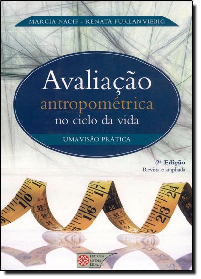 Avaliação Antropométrica nos Ciclos da Vida: Uma Visão Prática, livro de Marcia De Araújo Leite Nacif