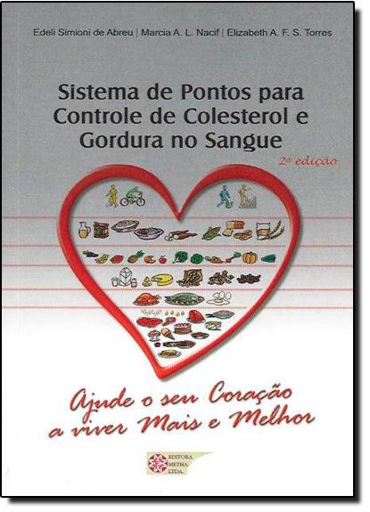Sistema de Pontos Para Controle de Colesterol e Gorduras no Sangue: Ajude o seu Coração a Viver Mais e Melhor, livro de Edeli Simioni de Abreu