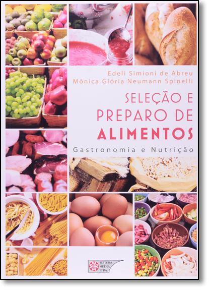 Seleção e Preparo de Alimentos: Gastronomia e Nutrição, livro de Edeli Simoni de Abreu