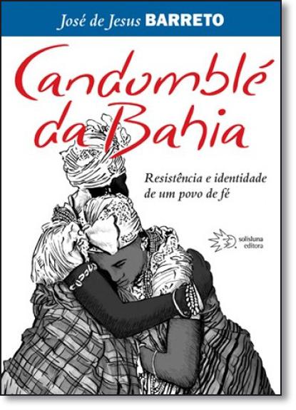 Candomblé da Bahia: Resistência e Identidade de um Povo de Fé, livro de José de Jesus Barreto