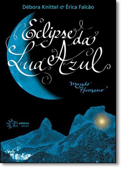Eclipse da Lua Azul: Mundo Humano, livro de Débora Knittel