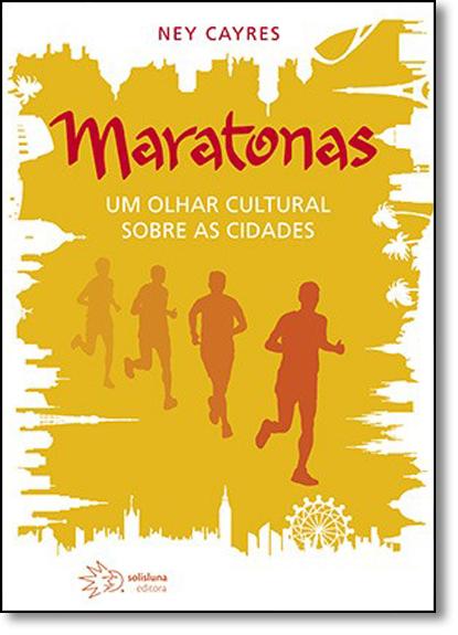 Maratonas: Um Olhar Cultural Sobre as Cidades, livro de Ney Cayres