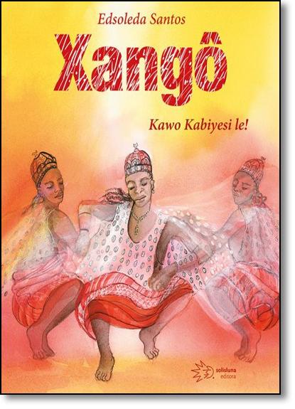 Xangô: Kawo Kabiyesi Le!, livro de Edsoleda Santos