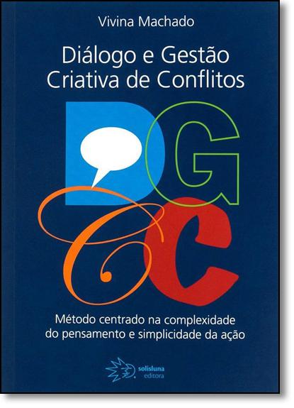 Dgcc: Diálogo e Gestão Criativa de Conflitos, livro de Vivina Machado