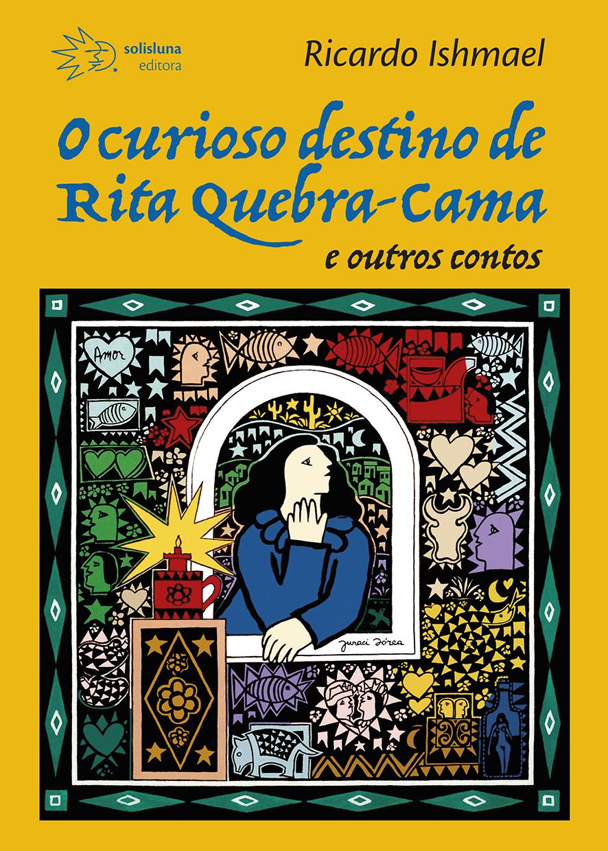 O curioso destino de Rita Quebra-cama e outros contos, livro de Ricardo Ishmael