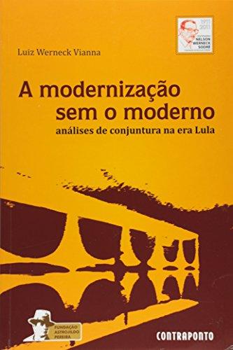 A Modernizacao Sem O Moderno, livro de Vianna Luiz Werneck