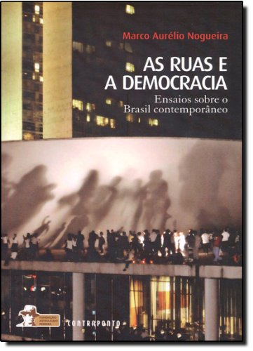 As Ruas e a Democracia. Ensaios Sobre o Brasil Contemporâneo, livro de Marco Aurelio Nogueira