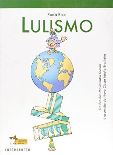 Lulismo. Da Era dos Movimentos Sociais à Ascensão da Nova Classe Média Brasileira, livro de Rudá Ricci