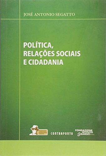 Politica, Relacoes Sociais E Cidadania, livro de Jose Antonio Segatto