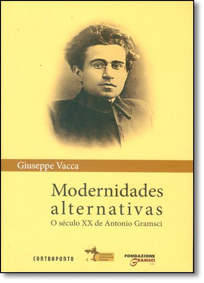 Modernidades Alternativas: O Século Xx de Antonio Gramsci, livro de Giuseppe Vacca