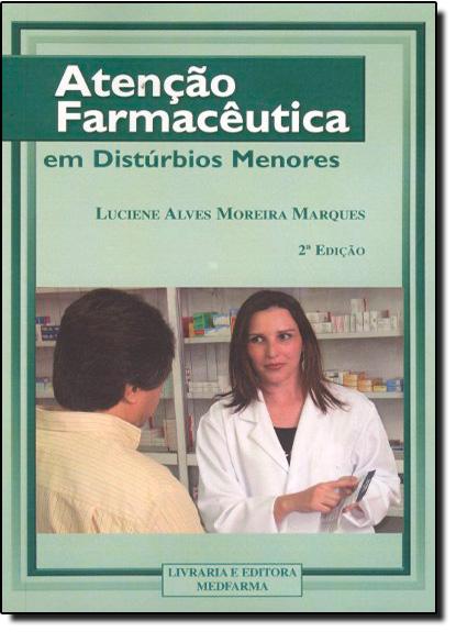 Atenção Farmacêutica em Disturbios Menores, livro de Luciene Alves Moreira Marques