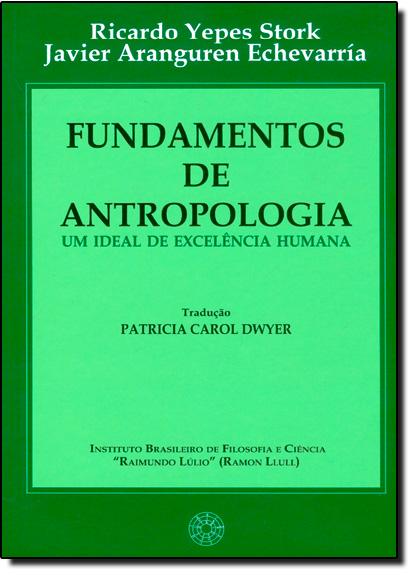 Fundamentos de Antropologia: um Ideal de Excelência Humana, livro de Ricardo Yepes Stork | Javier Aranguren Echevarría