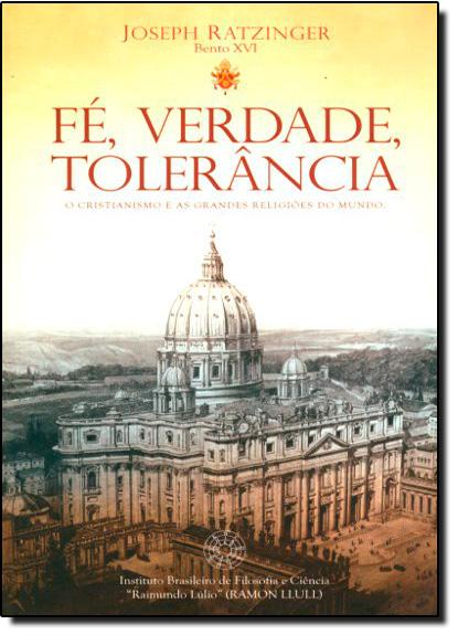 Fé, Verdade, Tolerância: O Cristianismo e as Grandes Religiões do Mundo, livro de Papa Bento XVI Joseph Ratzinger
