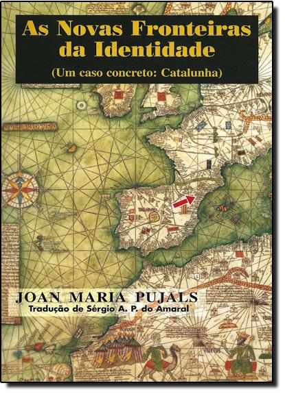 Novas Fronteiras da Identidade, As: Um Caso Secreto Catalunha, livro de Joan Maria Pujals