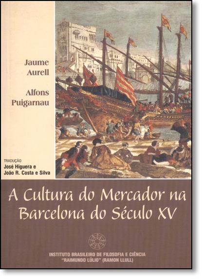 Cultura do Mercador na Barcelona do Século Xv, A, livro de Jaume Aurell