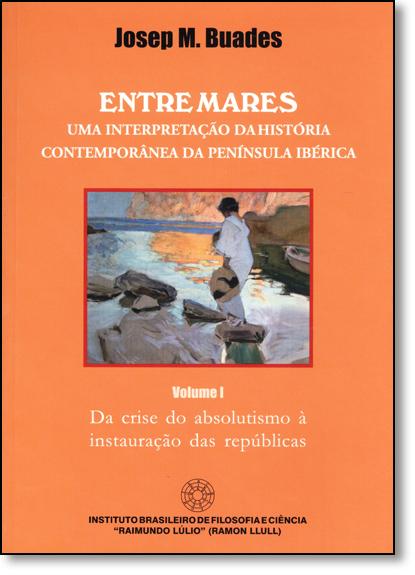 Entre Mares: Uma Interpretação da História Contemporânea da Península Ibérica - Vol.1, livro de Josep M. Buades