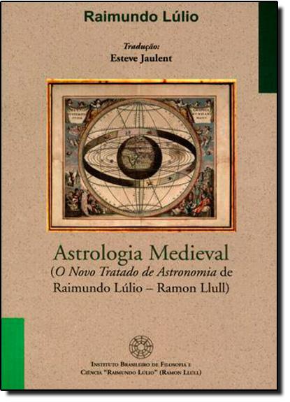 Astrologia Medieval: ( O Novo Tratado de Astronomia de Raimundo Lúlio- Ramon Llull ), livro de Raimundo Lúlio