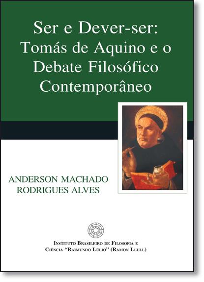 Ser e Dever-ser: Tomás de Aquino e o Debate Filosófico Contemporâneo, livro de Anderson Machado Rodrigues Alves