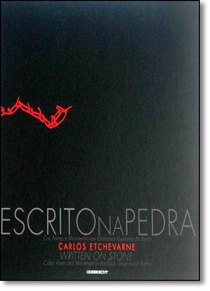 Escrito na Pedra: Cor, Forma e Movimento nos Grafismos Rupestres da Bahia, livro de Carlos Etchevarne