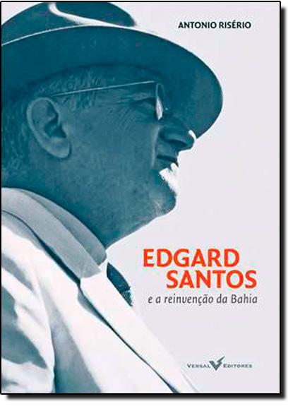 Edgar Santos e a Reinveinção da Bahia, livro de Antonio Riserio
