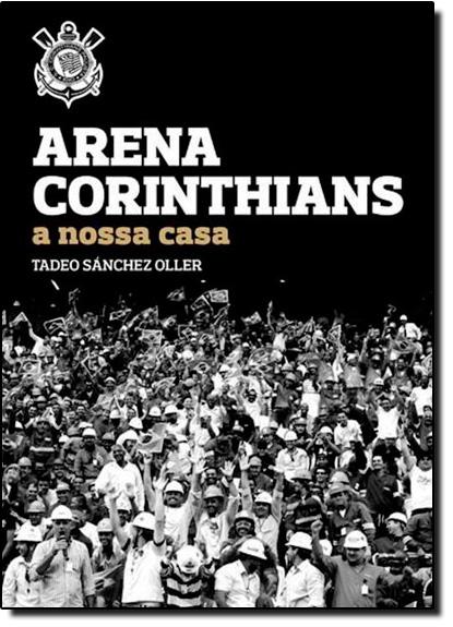 Arena Corinthians: A Nossa Casa, livro de Tadeo Sanchez Oller