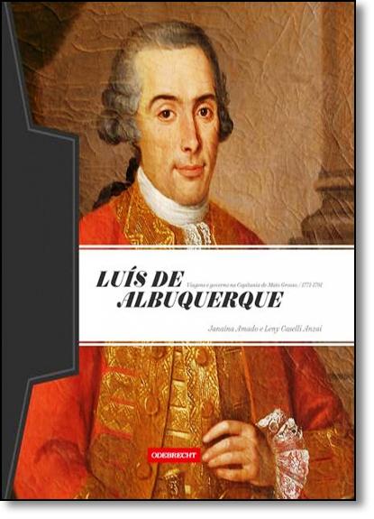Luís de Albuquerque: Viagens e Governo na Capitania de Mato Grosso 1771-1791, livro de Janaína Amado