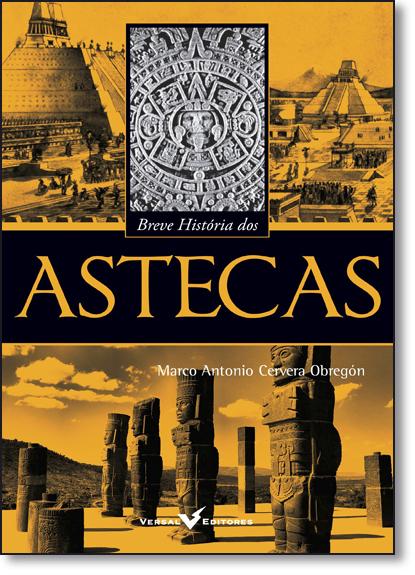 Breve História dos Astecas - Coleção Breve História, livro de Marco Antonio Cervera Obregón